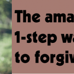 The amazing 1-step way to forgive