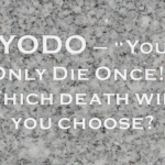 YODO — You Only Die Once — Which Death Will You Choose?