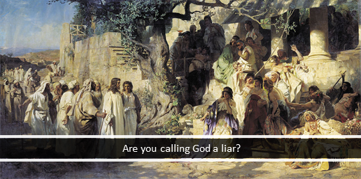 Are you calling God a liar?