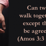 Can two walk together, except they be agreed?