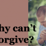 Why can't I forgive?