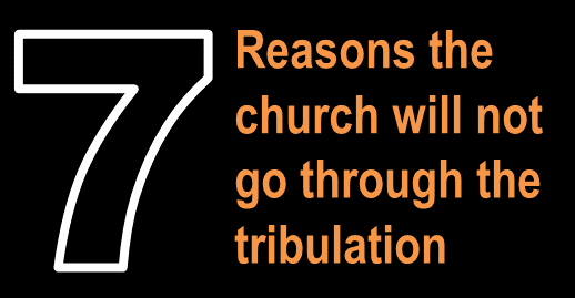 7 reasons the church will not go through the tribulation
