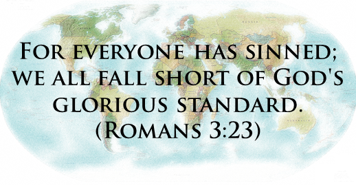 For everyone has sinned; we all fall short of God's glorious standard. (Romans 3:23)