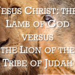Jesus Christ: The Lamb of God versus the Lion of the Tribe of Judah