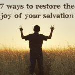 7 ways to restore the joy of your salvation