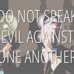 Do not speak evil against one another