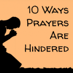 10 Ways Prayers are Hindered (#5 is Shocking)