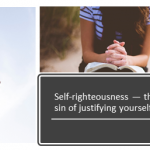 What about self-righteousness? (the damnable sin of justifying yourself)