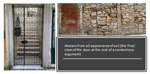 Abstain from all appearance of evil (the final slam of the door at the end of a contentious argument)
