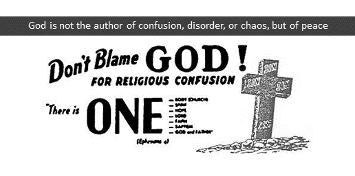 Don't blame God for religious confusion. God is not the author of confusion, disorder, or chaos, but of peace