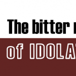 The bitter root of idolatry
