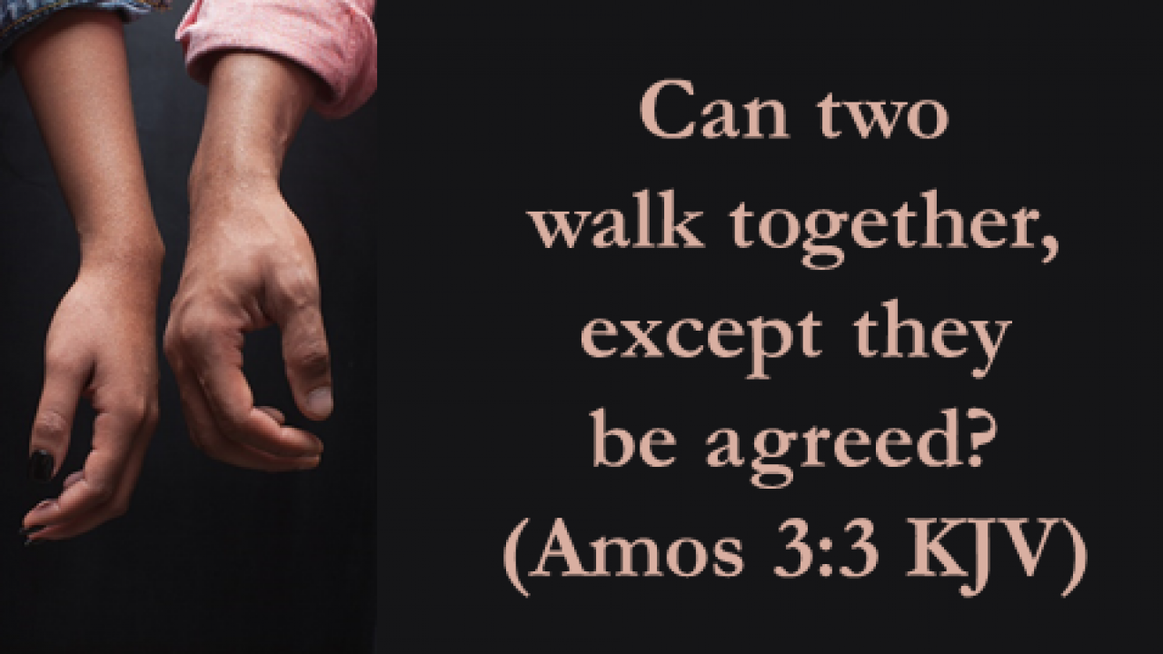 Can two walk together, except they be agreed? - BibleTruths