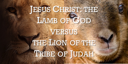 Jesus Christ The Lamb Of God Versus The Lion Of The Tribe Of Judah