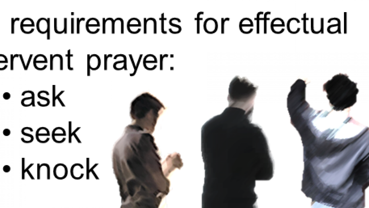 3 requirements for effectual fervent prayer: ask, seek, and