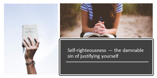 Self-righteousness — the damnable sin of justifying yourself
