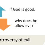 The controversy of evil (If God is good, why does he allow evil?)