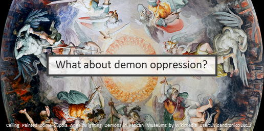 What about demon oppression?