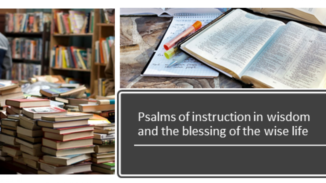 Psalms of instruction in wisdom and the blessing of the wise