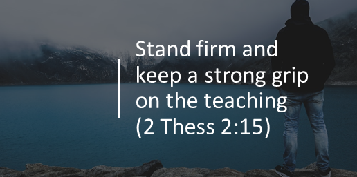 Stand fast and keep a strong grip on the teaching